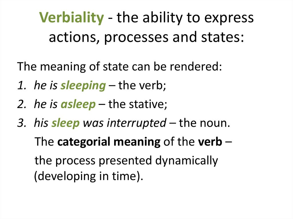 Verbiality - the ability to express actions, processes and states: