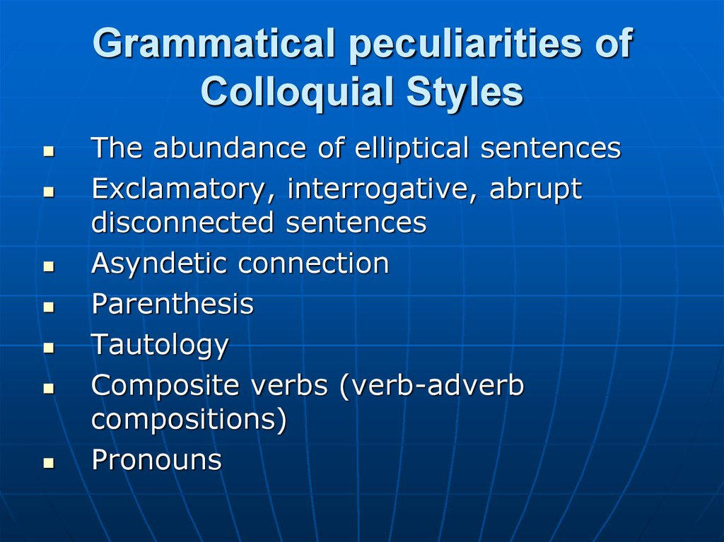 Grammatical peculiarities of Colloquial Styles