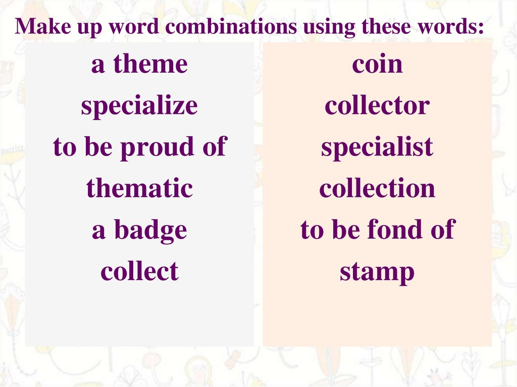 Make up word combinations using these words: