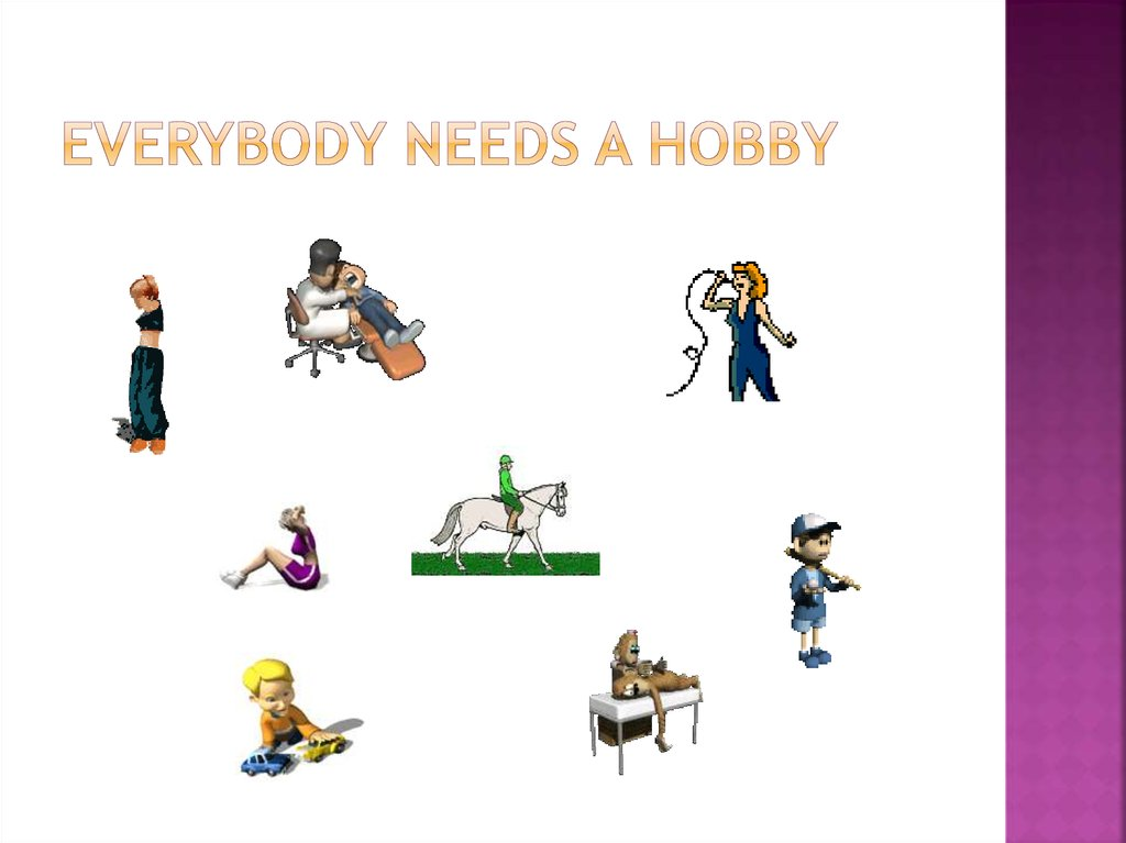 everybody needs a hobby