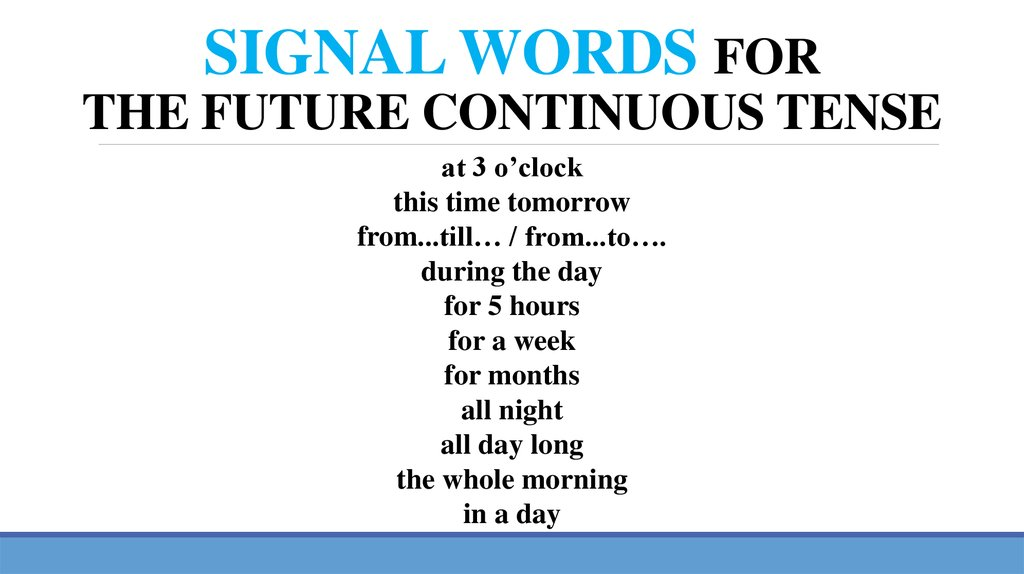 SIGNAL WORDS FOR THE FUTURE CONTINUOUS TENSE