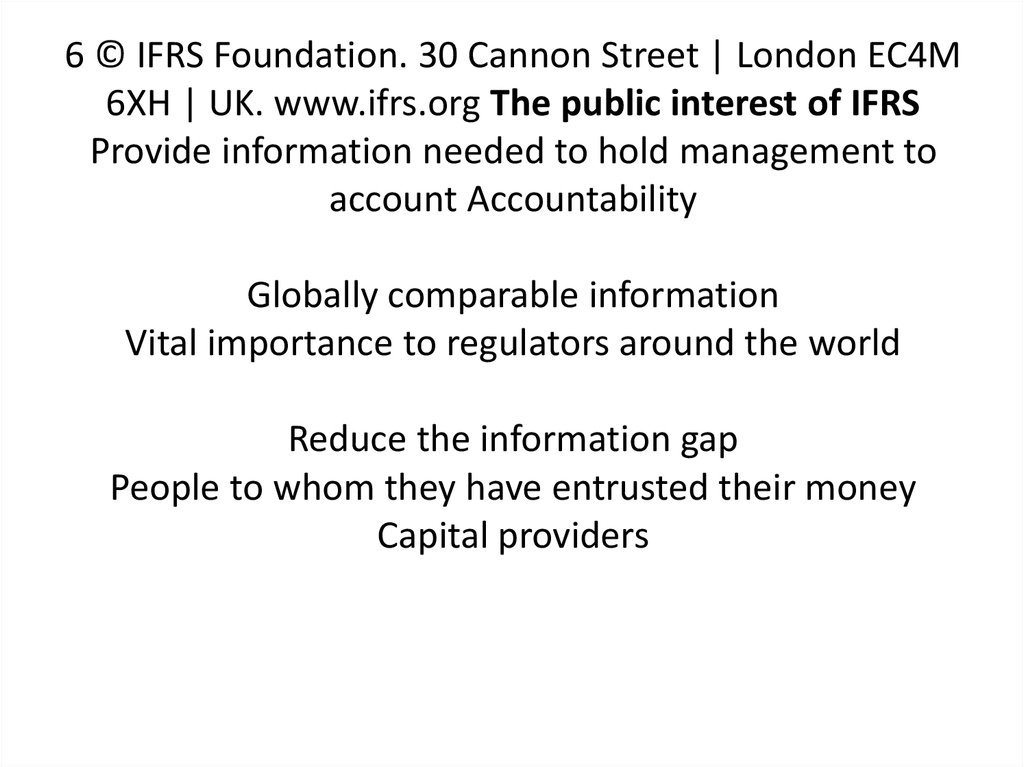 6 © IFRS Foundation. 30 Cannon Street | London EC4M 6XH | UK. www.ifrs.org The public interest of IFRS Provide information