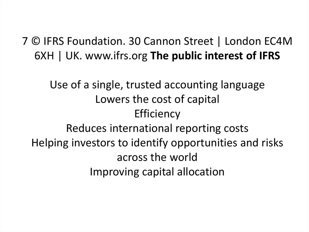 7 © IFRS Foundation. 30 Cannon Street | London EC4M 6XH | UK. www.ifrs.org The public interest of IFRS Use of a single, trusted