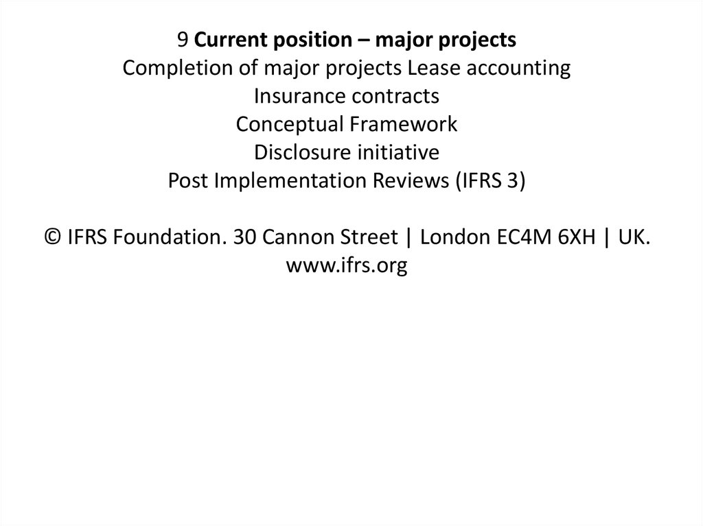 9 Current position – major projects Completion of major projects Lease accounting Insurance contracts Conceptual Framework