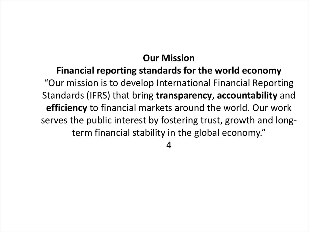 "Our Mission Financial reporting standards for the world economy ""Our mission is to develop International Financial Reporting"