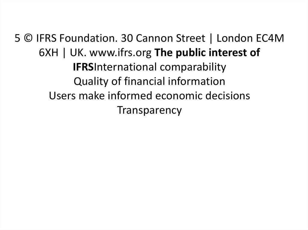 5 © IFRS Foundation. 30 Cannon Street | London EC4M 6XH | UK. www.ifrs.org The public interest of IFRSInternational