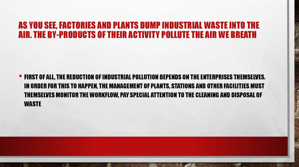 As you see, factories and plants dump industrial waste into the air. The by-products of their activity pollute the air we