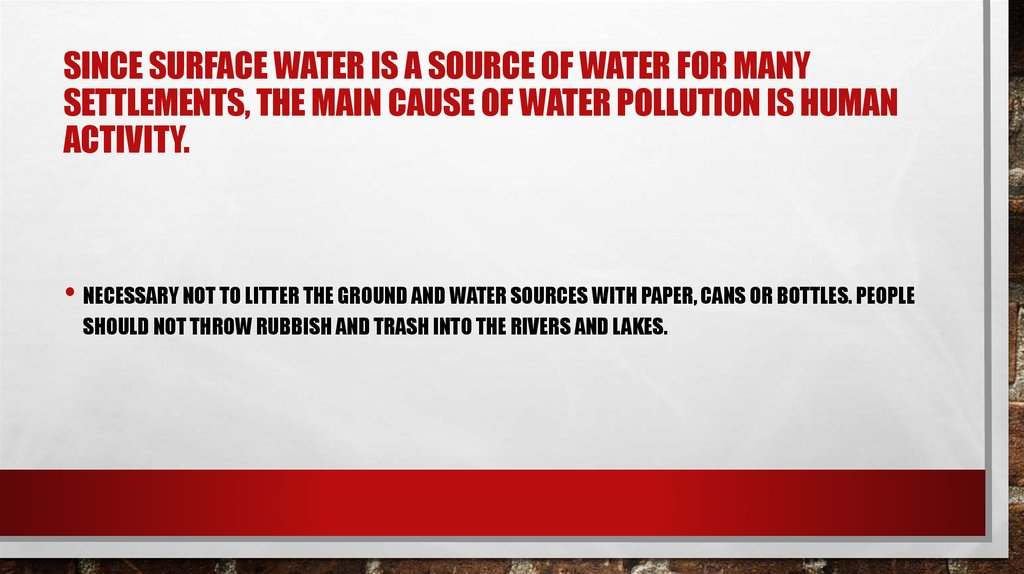Since surface water is a source of water for many settlements, the main cause of water pollution is human activity.