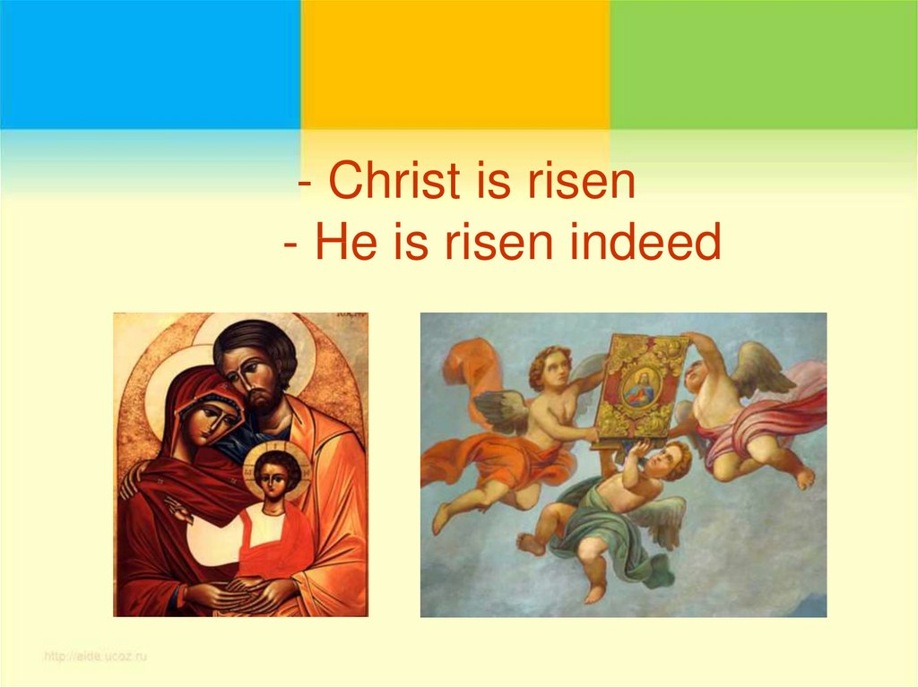- Christ is risen - He is risen indeed